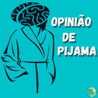 Opinião de Pijama - #002