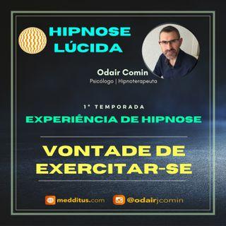 #06 | Experiência de Hipnose para ter Vontade de Praticar Exercícios Físicos | Odair Comin