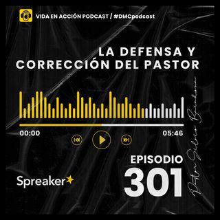 EP. 301 | La defensa y corrección del Pastor | #DMCpodcast