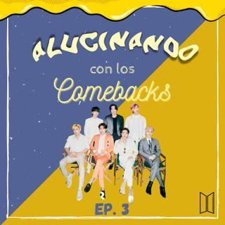 EP. #03 - Alucinando con los comebacks