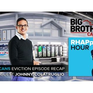 RHAPpy Hour | Big Brother Canada 5 Eviction Recap | Johnny Colatruglio