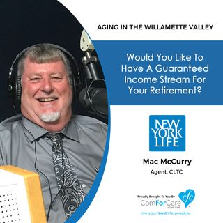 7/30/19: Mac McCurry with New York Life Insurance | Would you like to have a guaranteed income stream for your retirement?