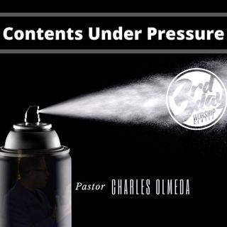 Contents Under Pressure -Pastor Charles Olmeda