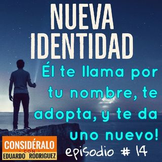 14.Nueva Identidad: Te llama  por tu nombre, te adopta, y te da uno nuevo!