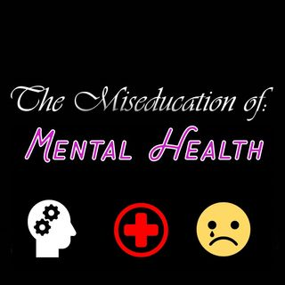 The Miseducation of Mental Health