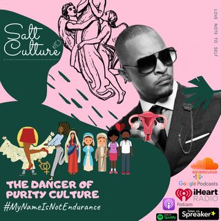 The Danger of Purity Culture - TI and 'his' Hymens - Episode IV
