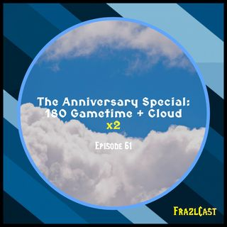 FC 061: The Anniversary Special: 180 Gametime + Cloud x2
