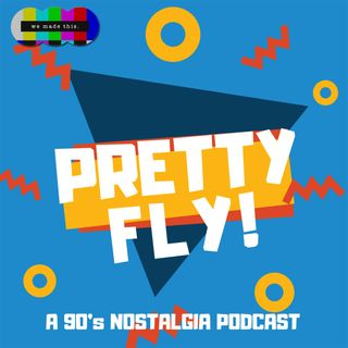 Pretty Fly! A 90s Nostalgia Podcast