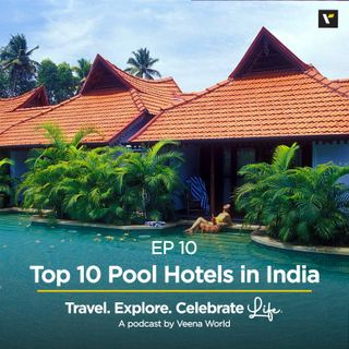 Ep 10: Top 10 Pool Hotels in India