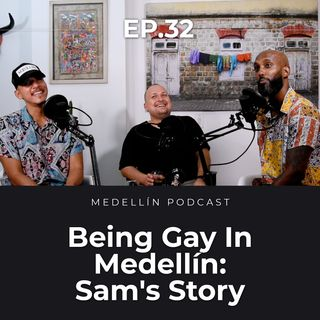 Being Gay In Medellín: Sam's Story - Medellin Podcast Ep. 32