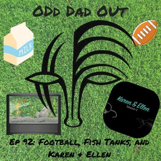 ODO 92: Football, Fish Tanks, and Karen & Ellen