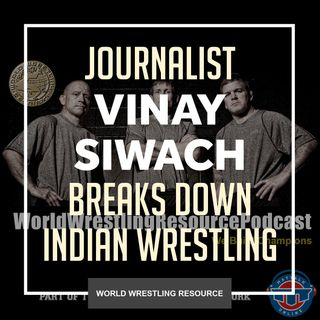 Vinay Siwach of The Indian Express explains the culture of wrestling in India - WWR64