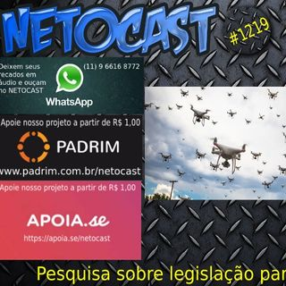NETOCAST 1219 DE 15/11/2019 - ANAC inicia pesquisa sobre legislação para drones