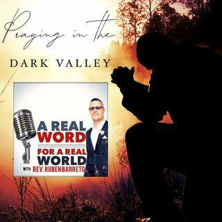 Praying In The Dark Valley