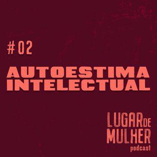 #02 - Autoestima Intelectual