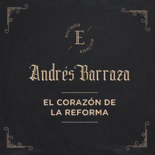 El Corazón De La Reforma - Andrés Barraza - Ecclesia (No Hay Otro Evangelio)