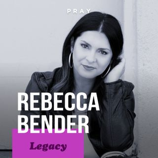 """Rebecca Bender - Legacy - """"Live According to Your Legacy"""""""