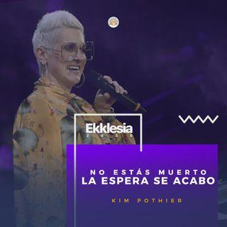 EKKLESIA 2020 | Kim Pothier - NO ESTÁS MUERTO, LA ESPERA SE ACABO