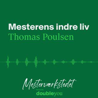 #12 Mesterens Indre Liv: Thomas Poulsen