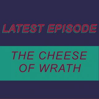 038 - The Cheese of Wrath