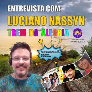 Entrevista: Luciano Nassyn - Trem da Alegria