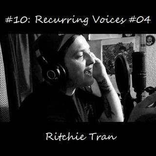 #10: Recurring Voices #04 - Ritchie Tran