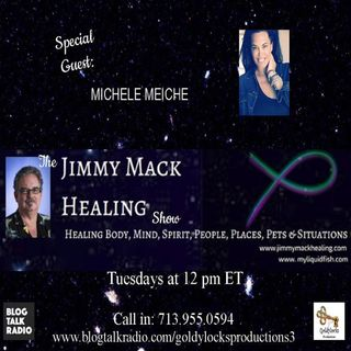 The Jimmy Mack Healing Show ~ Special Guest: Michele Meiche ~ 20March2018