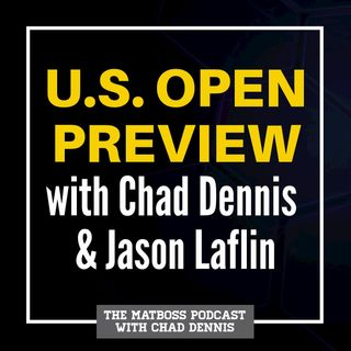 MatBoss U.S. Open Preview with Chad Dennis and Jason Laflin