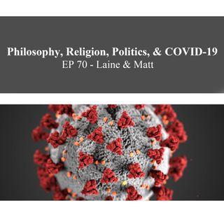 Philosophy, Religion, Politics, & COVID-19 - Laine & Matt