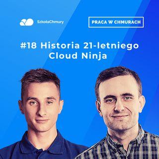 Odc. #18 Generacja Z na rynku - historia 21-letniego Cloud Ninja. Gość: Maciek Wolańczyk