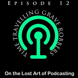 Episode 12 - Time Travelling Grave Robbers