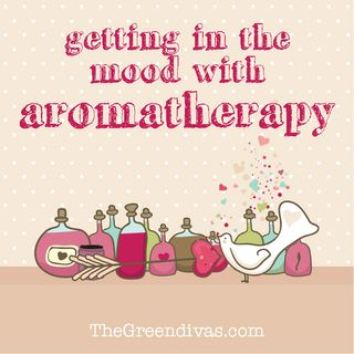 Eco-Sexy: in the Mood with Aromatherapy