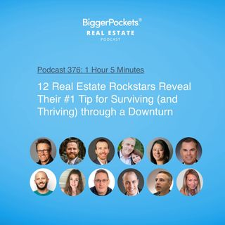 376: 12 Real Estate Rockstars Reveal Their #1 Tip for Surviving (and Thriving) through a Downturn