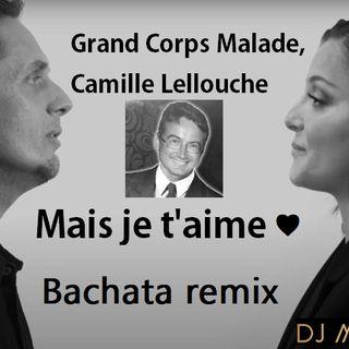Grand Corps Malade, Camille Lellouche - Mais je t'aime (DJ michbuze bachata remix 2020)