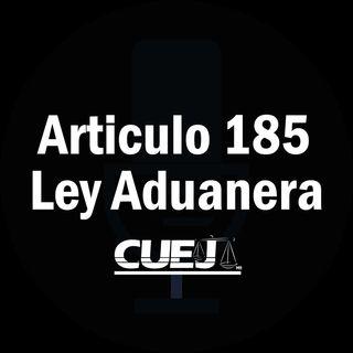 Articulo 185 Ley Aduanera México