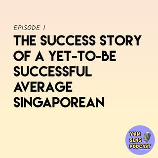 #1 The Success Story of a Yet-To-Be Successful Average Singaporean