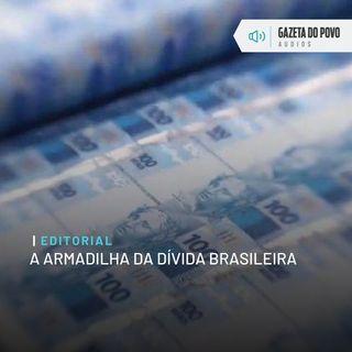 Editorial: A armadilha da dívida brasileira