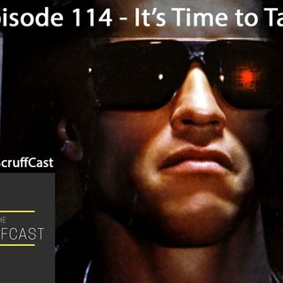 It's Time to Talk - ScruffCast Ep. 114