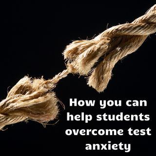 How you can help students overcome test anxiety