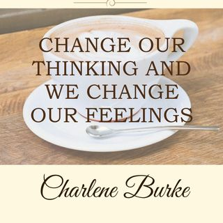 Change Our Thinking And We Change Our Feelings