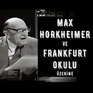 Max Horkheimer Üzerine (Frankfurt Okulu, Aydınlanmanın Diyalektiği, Kültür Endüstrisi)