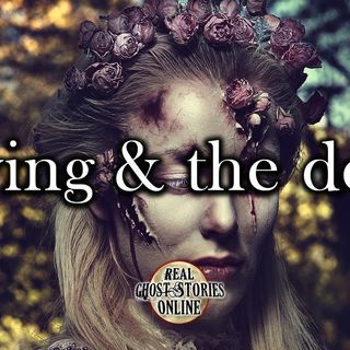 Living & The Dead | Haunted, Paranormal, Supernatural