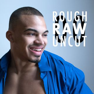 Here's the thing on Sexuality | ROUGH RAW & UNCUT