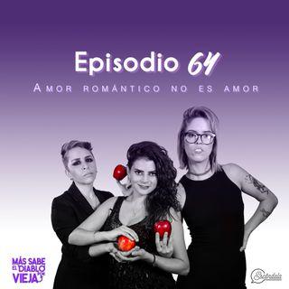 """Ep 64 """"Amor romántico no es amor""""💔"""