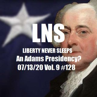 An Adams Presidency? 07/13/20 Vol. 9 #128