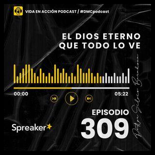 EP. 309 | El Dios Eterno que todo lo ve | #DMCpodcast