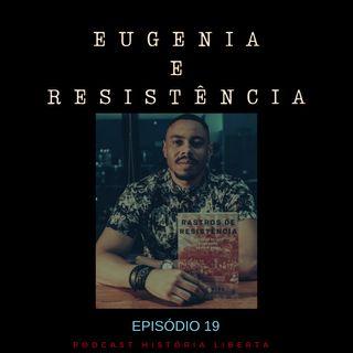 História Liberta 19 | Eugenia e Resistência com Alê Santos
