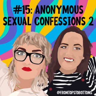 #15: Anonymous Sexual Confessions 2