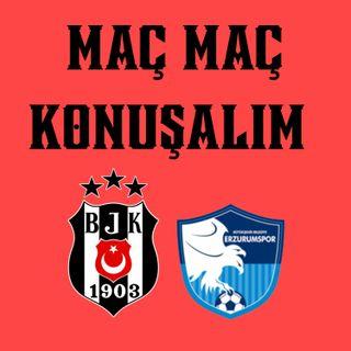 Maç Maç Konuşalım #1 Beşiktaş - BB Erzurumspor