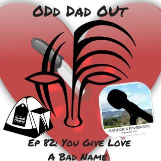 You Give Love A Bad Name: ODO 82